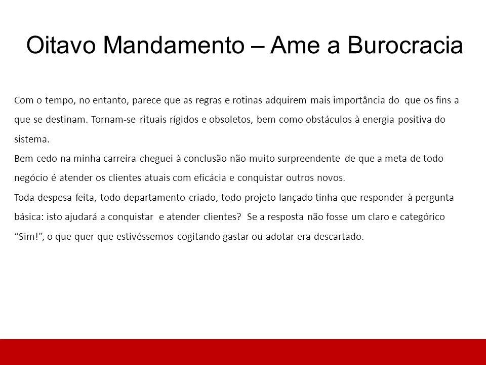 Oitavo Mandamento – Ame a Burocracia Com o tempo, no entanto, parece que as regras e rotinas adquirem mais importância do que os fins a que se destina