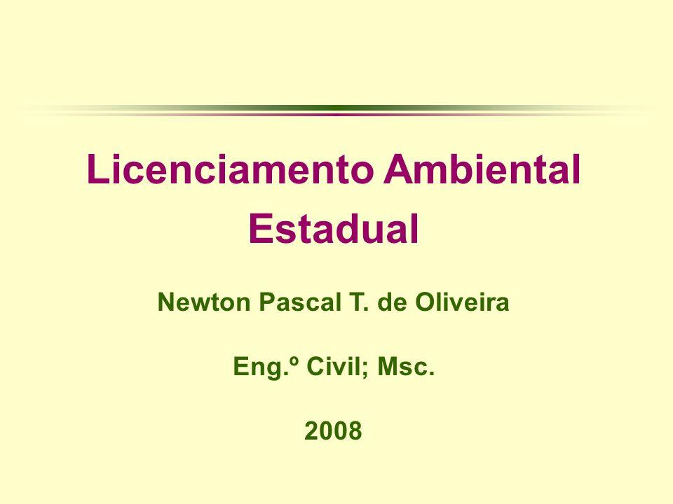 Licenciamento Ambiental Estadual Newton Pascal T. de Oliveira Eng.º Civil; Msc. 2008
