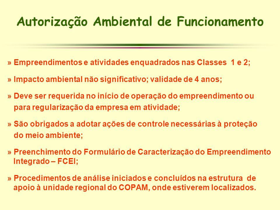 Autorização Ambiental de Funcionamento » Empreendimentos e atividades enquadrados nas Classes 1 e 2; » Impacto ambiental não significativo; validade d