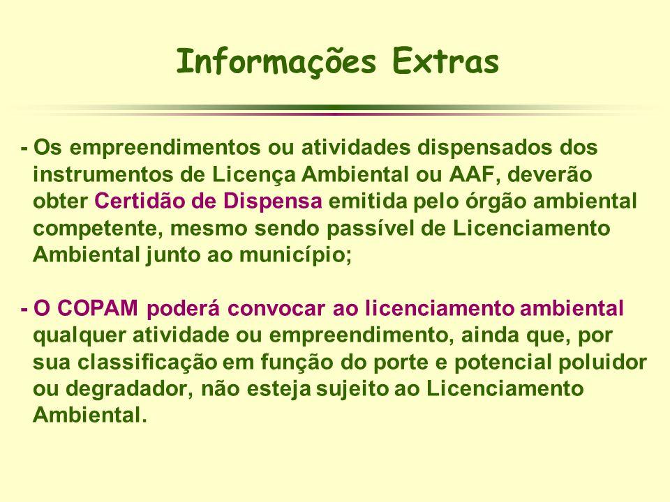 Informações Extras - Os empreendimentos ou atividades dispensados dos instrumentos de Licença Ambiental ou AAF, deverão obter Certidão de Dispensa emi