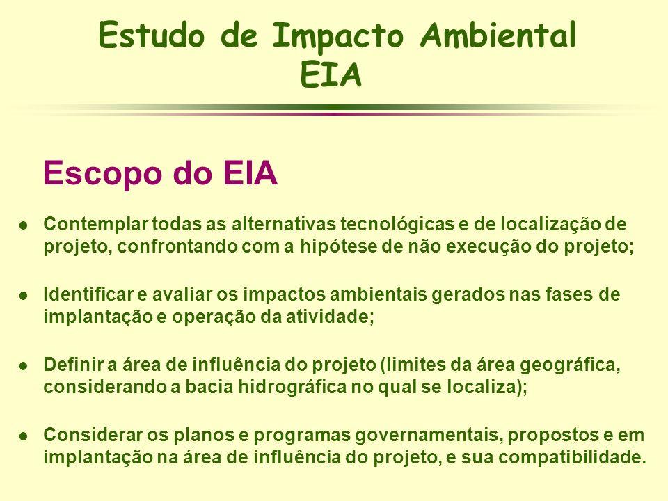 Estudo de Impacto Ambiental EIA Escopo do EIA l Contemplar todas as alternativas tecnológicas e de localização de projeto, confrontando com a hipótese