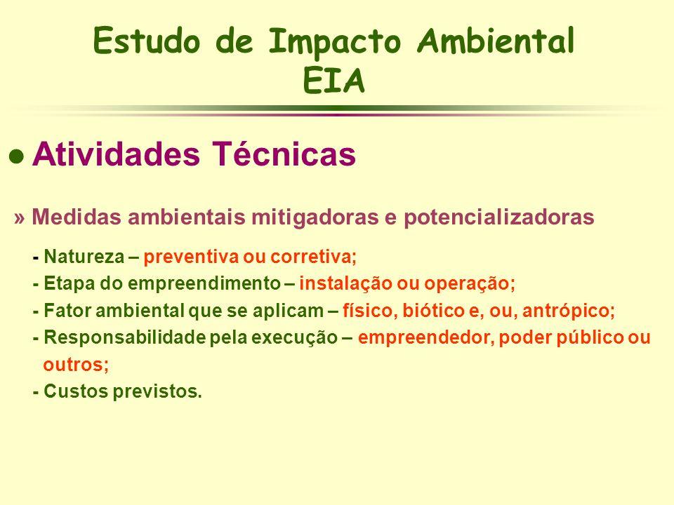 Estudo de Impacto Ambiental EIA l Atividades Técnicas » Medidas ambientais mitigadoras e potencializadoras - Natureza – preventiva ou corretiva; - Eta