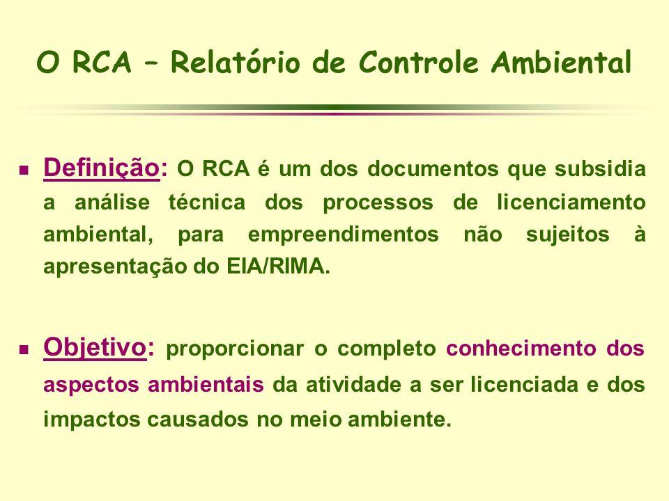 O RCA – Relatório de Controle Ambiental Definição: O RCA é um dos documentos que subsidia a análise técnica dos processos de licenciamento ambiental,