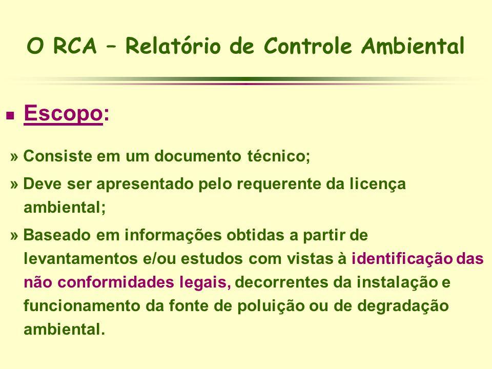 O RCA – Relatório de Controle Ambiental Escopo: » Consiste em um documento técnico; » Deve ser apresentado pelo requerente da licença ambiental; » Bas
