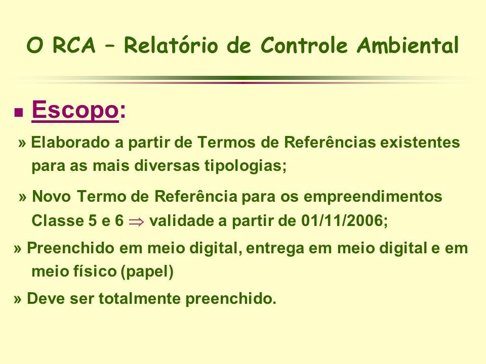 O RCA – Relatório de Controle Ambiental Escopo: » Elaborado a partir de Termos de Referências existentes para as mais diversas tipologias; » Novo Term
