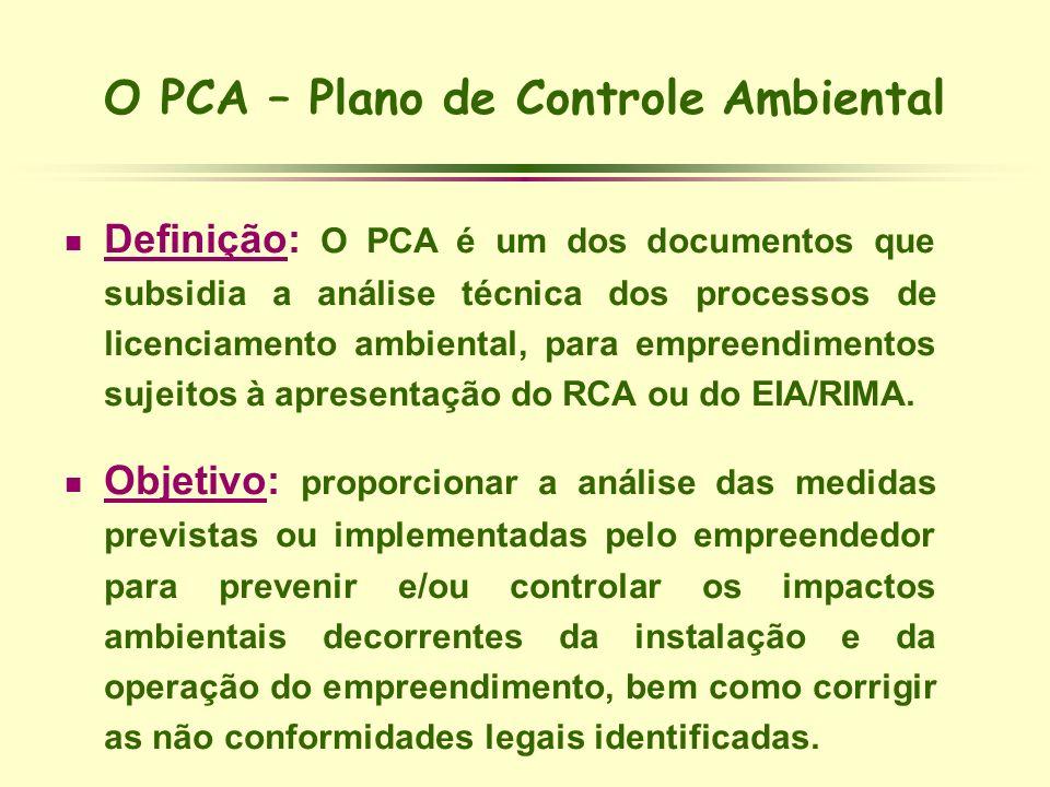O PCA – Plano de Controle Ambiental Definição: O PCA é um dos documentos que subsidia a análise técnica dos processos de licenciamento ambiental, para