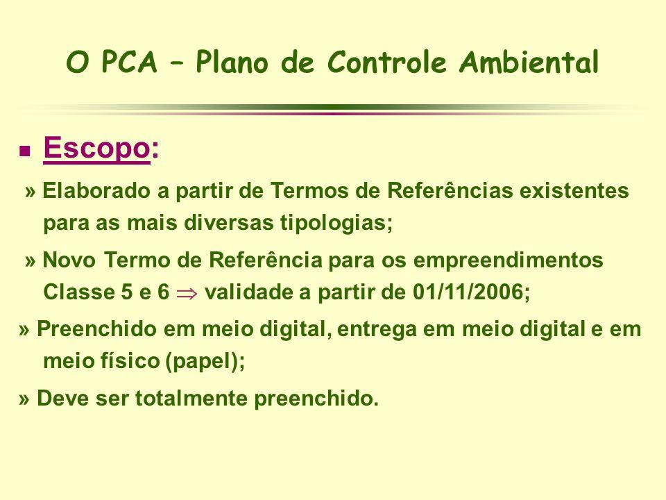 O PCA – Plano de Controle Ambiental Escopo: » Elaborado a partir de Termos de Referências existentes para as mais diversas tipologias; » Novo Termo de