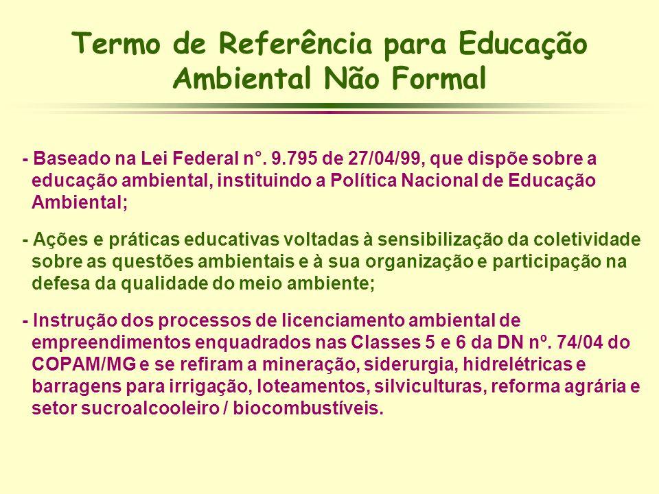 Termo de Referência para Educação Ambiental Não Formal - Baseado na Lei Federal n°. 9.795 de 27/04/99, que dispõe sobre a educação ambiental, institui