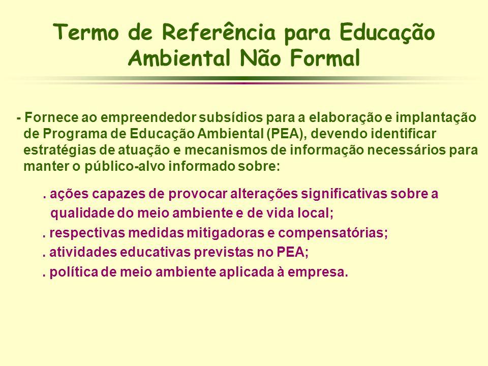 Termo de Referência para Educação Ambiental Não Formal - Fornece ao empreendedor subsídios para a elaboração e implantação de Programa de Educação Amb