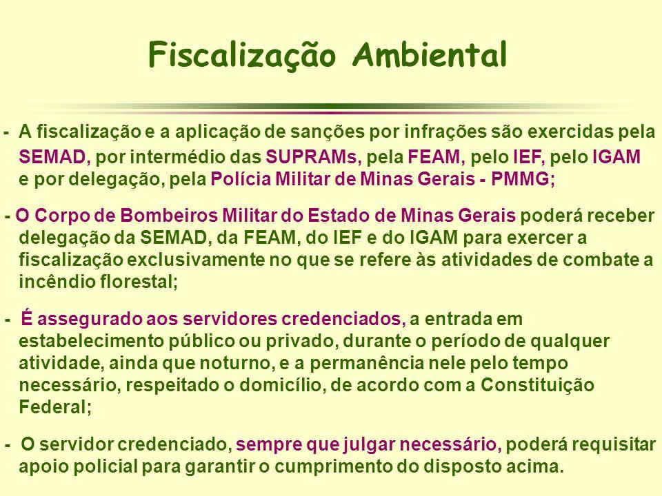 Fiscalização Ambiental - A fiscalização e a aplicação de sanções por infrações são exercidas pela SEMAD, por intermédio das SUPRAMs, pela FEAM, pelo I