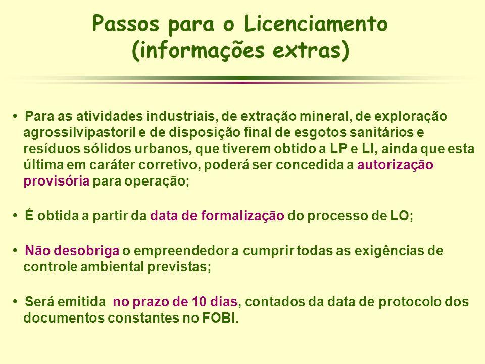 Passos para o Licenciamento (informações extras) Para as atividades industriais, de extração mineral, de exploração agrossilvipastoril e de disposição
