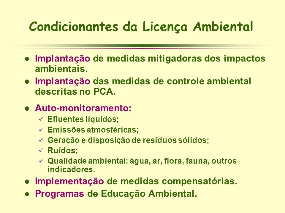 Condicionantes da Licença Ambiental l Implantação de medidas mitigadoras dos impactos ambientais. l Implantação das medidas de controle ambiental desc