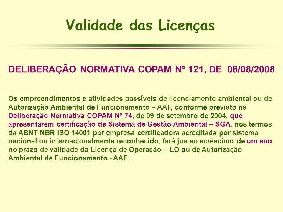Validade das Licenças DELIBERAÇÃO NORMATIVA COPAM Nº 121, DE 08/08/2008 Os empreendimentos e atividades passíveis de licenciamento ambiental ou de Aut