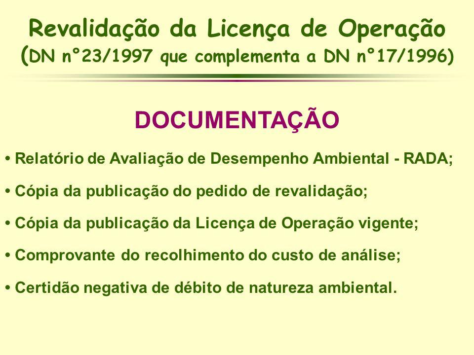 Revalidação da Licença de Operação ( DN n°23/1997 que complementa a DN n°17/1996) DOCUMENTAÇÃO Relatório de Avaliação de Desempenho Ambiental - RADA;