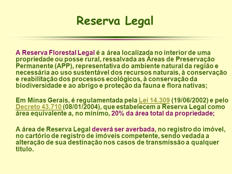 Reserva Legal A Reserva Florestal Legal é a área localizada no interior de uma propriedade ou posse rural, ressalvada as Áreas de Preservação Permanen