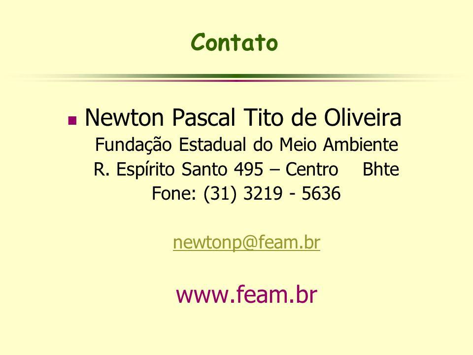 Contato Newton Pascal Tito de Oliveira Fundação Estadual do Meio Ambiente R. Espírito Santo 495 – Centro Bhte Fone: (31) 3219 - 5636 newtonp@feam.br w