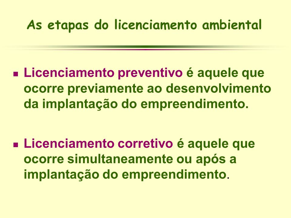 As etapas do licenciamento ambiental Licenciamento preventivo é aquele que ocorre previamente ao desenvolvimento da implantação do empreendimento. Lic