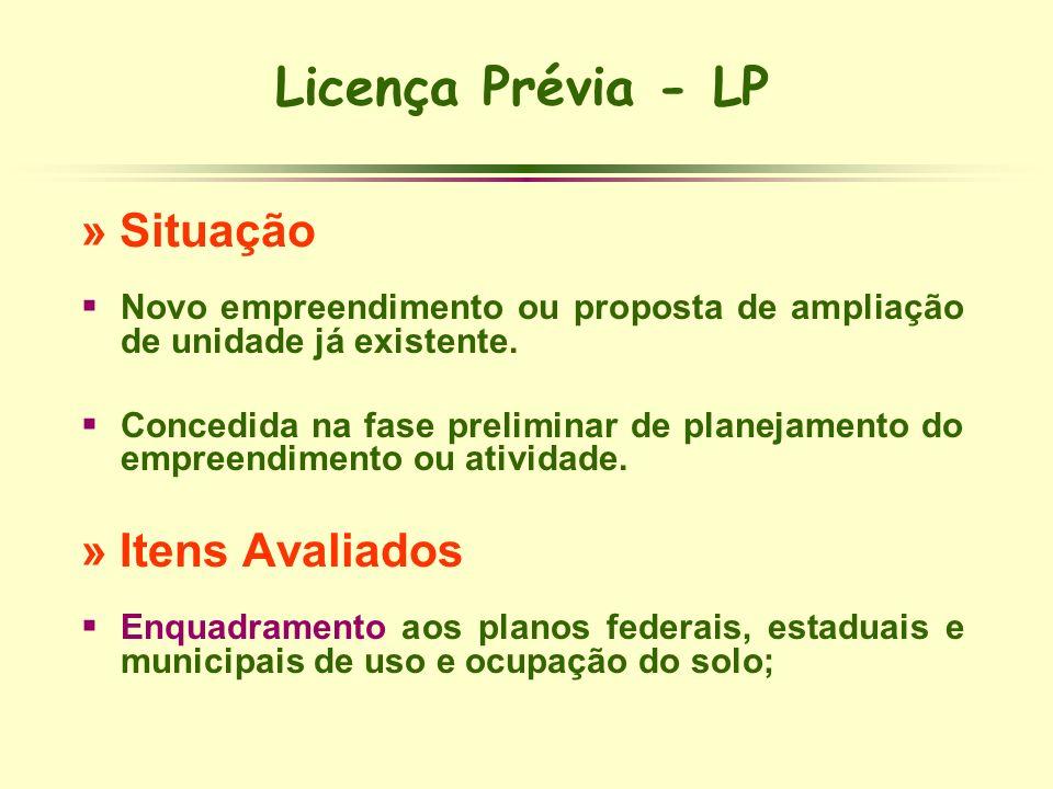 Licença Prévia - LP » Situação Novo empreendimento ou proposta de ampliação de unidade já existente. Concedida na fase preliminar de planejamento do e