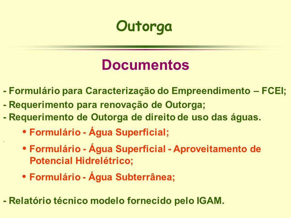 Outorga Documentos - Formulário para Caracterização do Empreendimento – FCEI; - Requerimento para renovação de Outorga; - Requerimento de Outorga de d