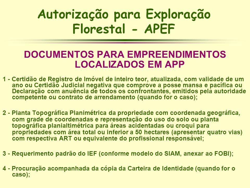 Autorização para Exploração Florestal - APEF DOCUMENTOS PARA EMPREENDIMENTOS LOCALIZADOS EM APP 1 - Certidão de Registro de Imóvel de inteiro teor, at