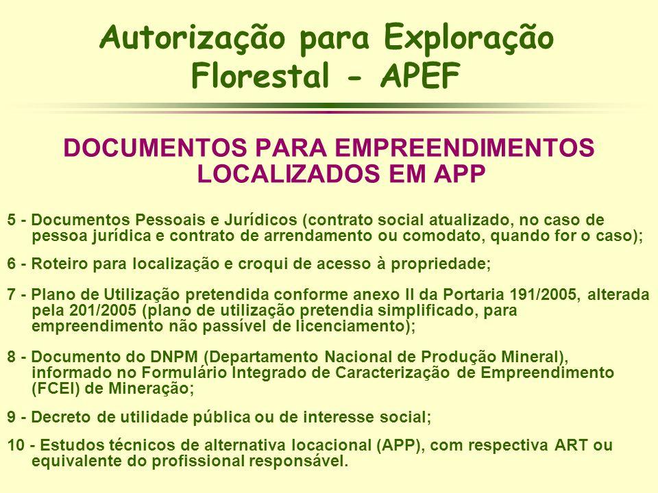 Autorização para Exploração Florestal - APEF DOCUMENTOS PARA EMPREENDIMENTOS LOCALIZADOS EM APP 5 - Documentos Pessoais e Jurídicos (contrato social a
