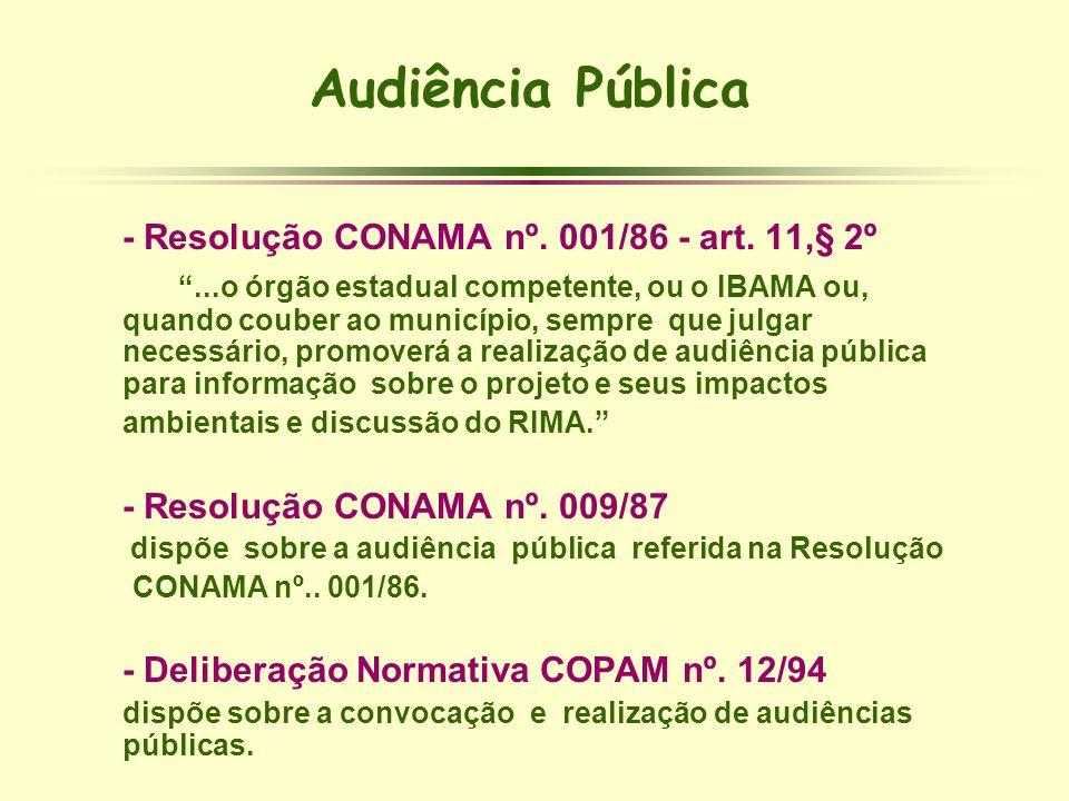 Audiência Pública - Resolução CONAMA nº. 001/86 - art. 11,§ 2º...o órgão estadual competente, ou o IBAMA ou, quando couber ao município, sempre que ju