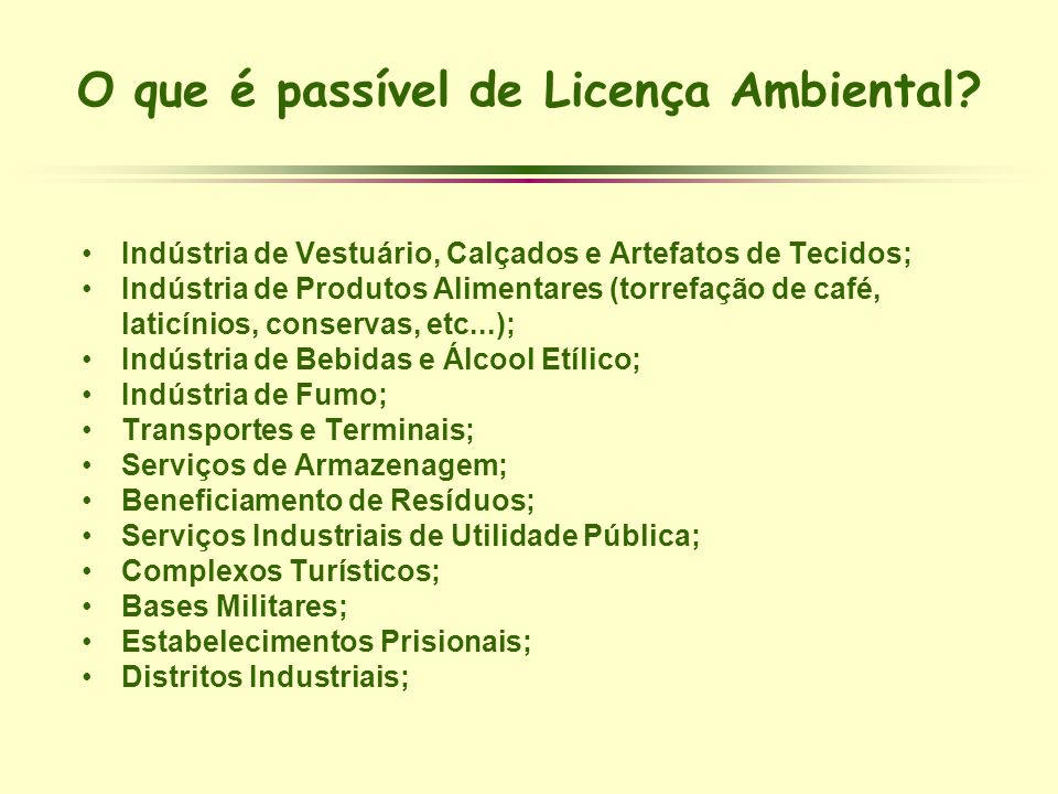 O que é passível de Licença Ambiental? Indústria de Vestuário, Calçados e Artefatos de Tecidos; Indústria de Produtos Alimentares (torrefação de café,