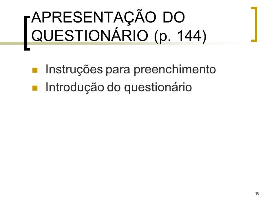18 APRESENTAÇÃO DO QUESTIONÁRIO (p. 144) Instruções para preenchimento Introdução do questionário
