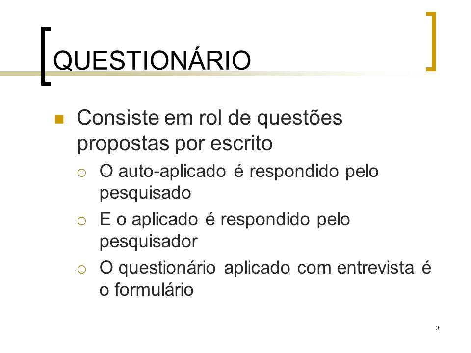 3 QUESTIONÁRIO Consiste em rol de questões propostas por escrito O auto-aplicado é respondido pelo pesquisado E o aplicado é respondido pelo pesquisad