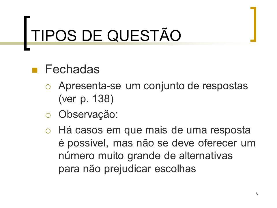 6 TIPOS DE QUESTÃO Fechadas Apresenta-se um conjunto de respostas (ver p. 138) Observação: Há casos em que mais de uma resposta é possível, mas não se