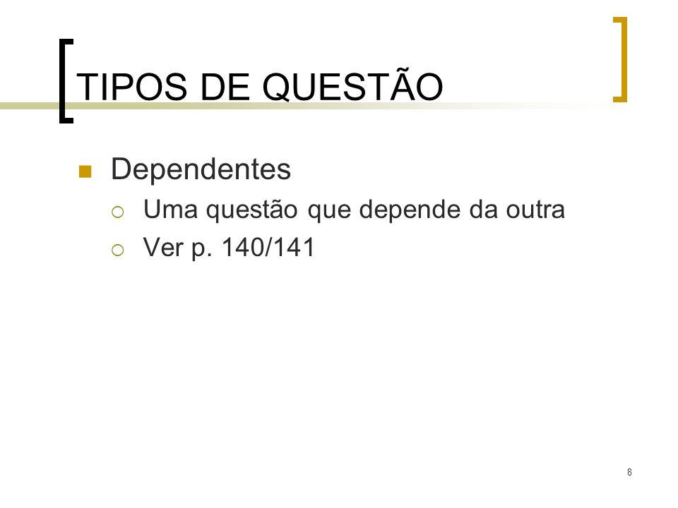8 TIPOS DE QUESTÃO Dependentes Uma questão que depende da outra Ver p. 140/141