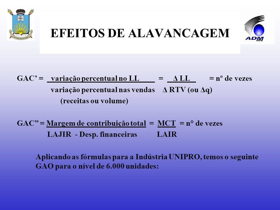 EFEITOS DE ALAVANCAGEM Alavancagem combinada Todas as empresas têm custos operacionais fixos e estão sujeitas aos efeitos da alavancagem operacional.