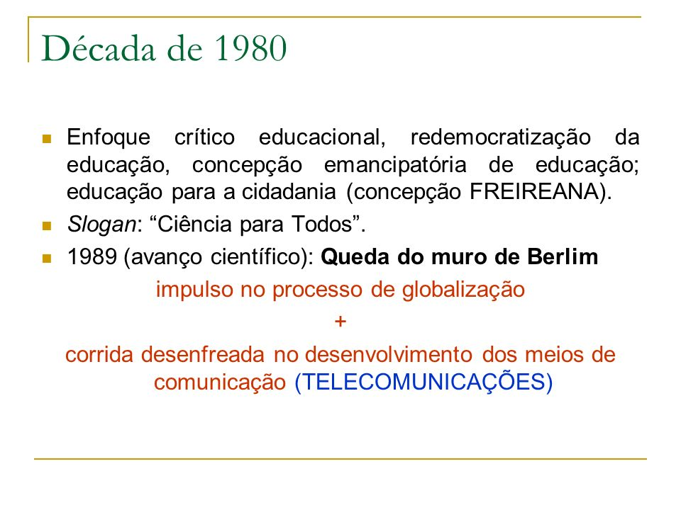 Década de 1980 Enfoque crítico educacional, redemocratização da educação, concepção emancipatória de educação; educação para a cidadania (concepção FR