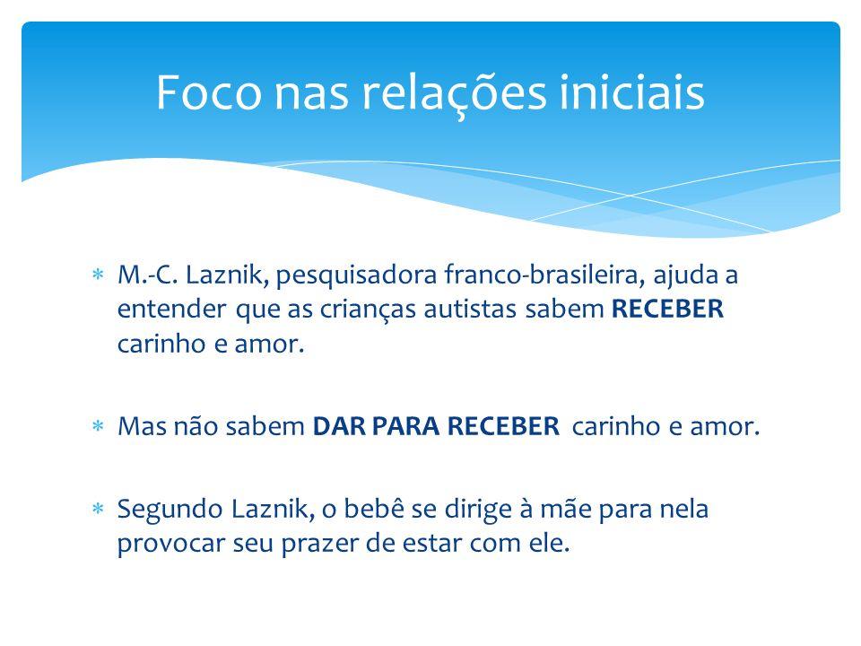 M.-C. Laznik, pesquisadora franco-brasileira, ajuda a entender que as crianças autistas sabem RECEBER carinho e amor. Mas não sabem DAR PARA RECEBER c