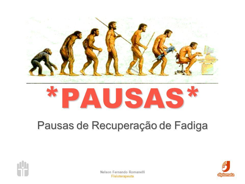 Nelson Fernando Romanelli Fisioterapeuta *PAUSAS* Pausas de Recuperação de Fadiga