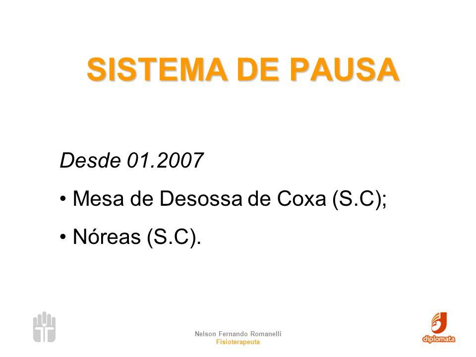 Nelson Fernando Romanelli Fisioterapeuta SISTEMA DE PAUSA Desde 01.2007 Mesa de Desossa de Coxa (S.C); Nóreas (S.C).