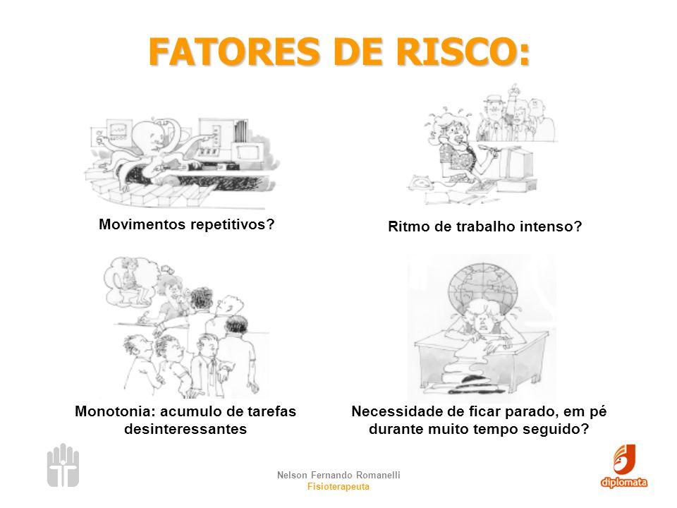 Nelson Fernando Romanelli Fisioterapeuta FATORES DE RISCO: Movimentos repetitivos? Ritmo de trabalho intenso? Monotonia: acumulo de tarefas desinteres