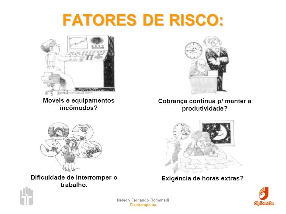 Nelson Fernando Romanelli Fisioterapeuta FATORES DE RISCO: Moveis e equipamentos incômodos? Cobrança contínua p/ manter a produtividade? Dificuldade d