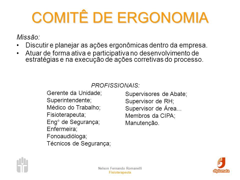 Nelson Fernando Romanelli Fisioterapeuta COMITÊ DE ERGONOMIA Missão: Discutir e planejar as ações ergonômicas dentro da empresa. Atuar de forma ativa