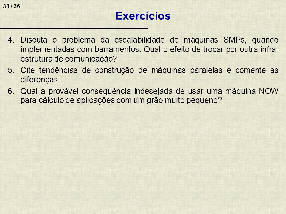 30 / 36 4.Discuta o problema da escalabilidade de máquinas SMPs, quando implementadas com barramentos. Qual o efeito de trocar por outra infra- estrut