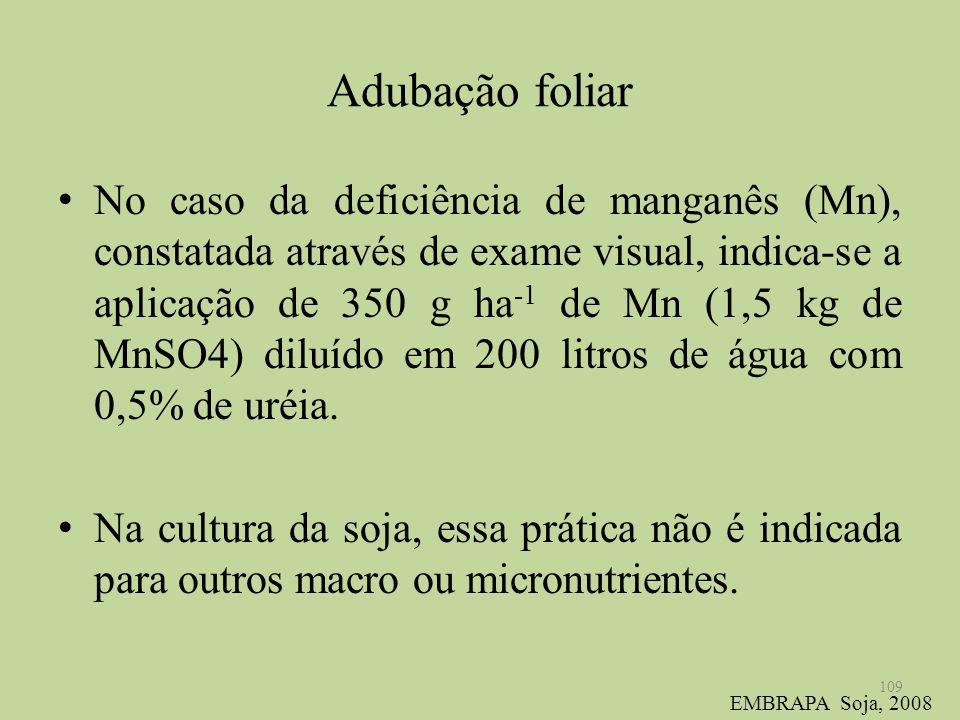 Adubação foliar No caso da deficiência de manganês (Mn), constatada através de exame visual, indica-se a aplicação de 350 g ha -1 de Mn (1,5 kg de MnS