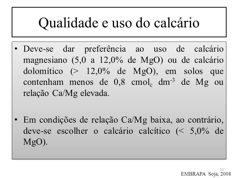 Qualidade e uso do calcário Deve-se dar preferência ao uso de calcário magnesiano (5,0 a 12,0% de MgO) ou de calcário dolomítico (> 12,0% de MgO), em
