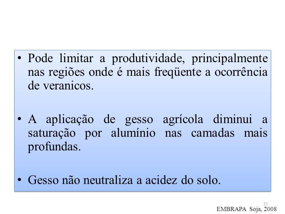 Pode limitar a produtividade, principalmente nas regiões onde é mais freqüente a ocorrência de veranicos. A aplicação de gesso agrícola diminui a satu