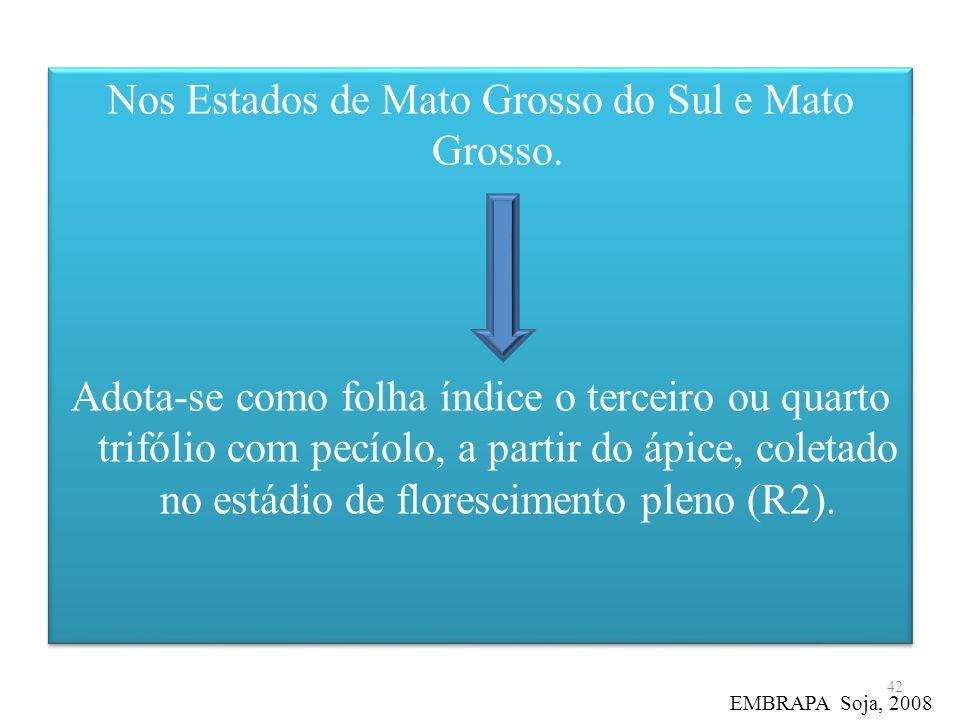 Nos Estados de Mato Grosso do Sul e Mato Grosso. Adota-se como folha índice o terceiro ou quarto trifólio com pecíolo, a partir do ápice, coletado no