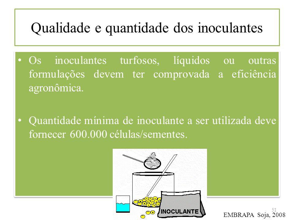 Qualidade e quantidade dos inoculantes Os inoculantes turfosos, líquidos ou outras formulações devem ter comprovada a eficiência agronômica. Quantidad