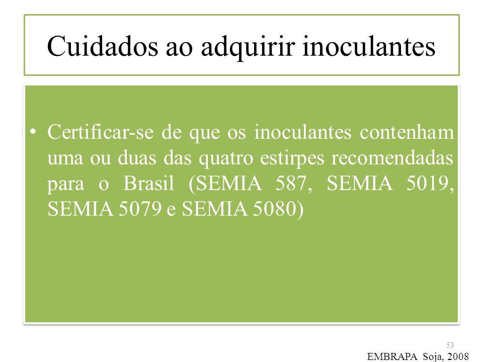 Cuidados ao adquirir inoculantes Certificar-se de que os inoculantes contenham uma ou duas das quatro estirpes recomendadas para o Brasil (SEMIA 587,