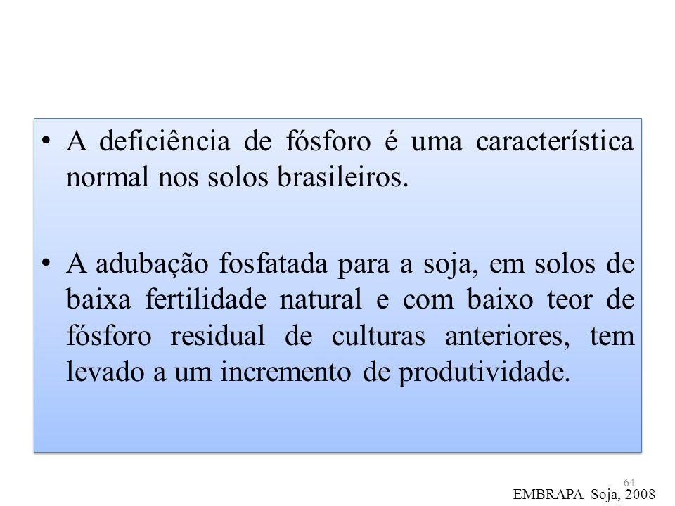 A deficiência de fósforo é uma característica normal nos solos brasileiros. A adubação fosfatada para a soja, em solos de baixa fertilidade natural e