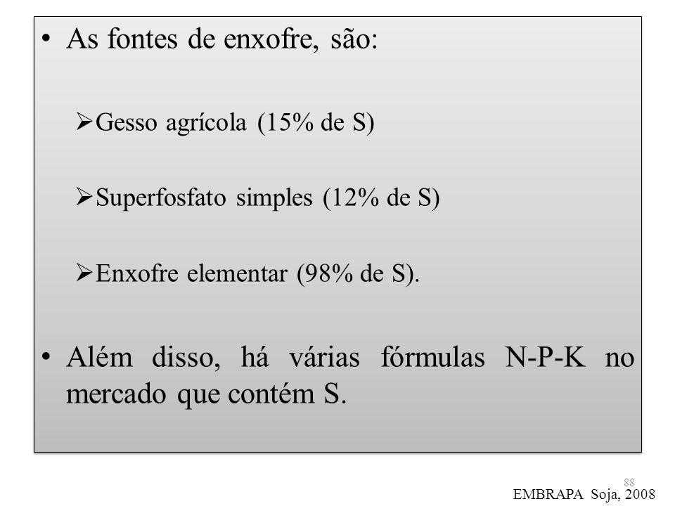 As fontes de enxofre, são: Gesso agrícola (15% de S) Superfosfato simples (12% de S) Enxofre elementar (98% de S). Além disso, há várias fórmulas N-P-