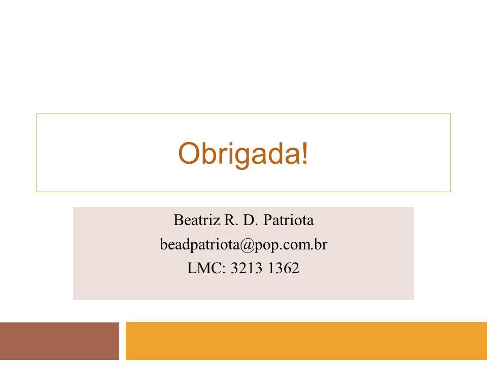 Obrigada! Beatriz R. D. Patriota beadpatriota@pop.com.br LMC: 3213 1362