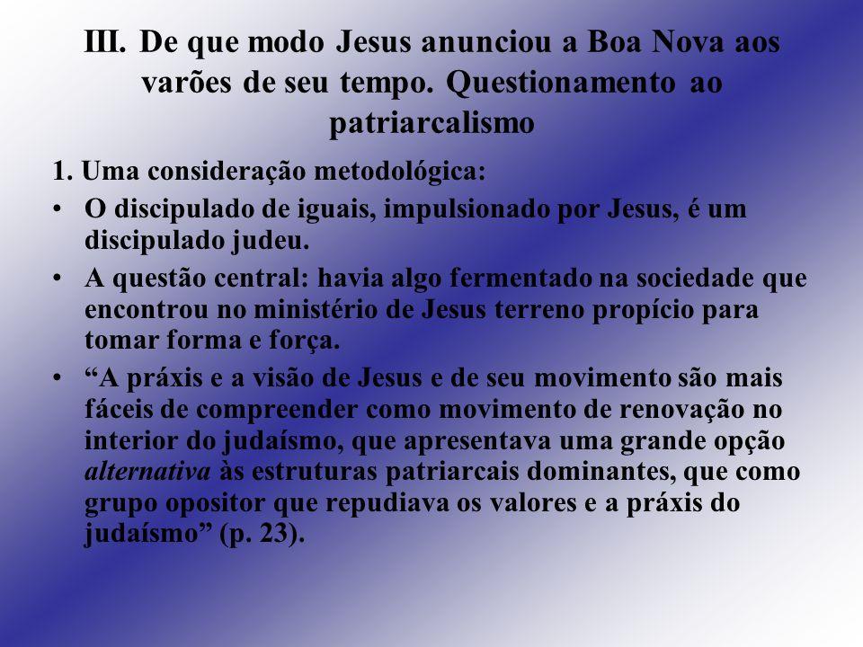 III. De que modo Jesus anunciou a Boa Nova aos varões de seu tempo. Questionamento ao patriarcalismo 1. Uma consideração metodológica: O discipulado d